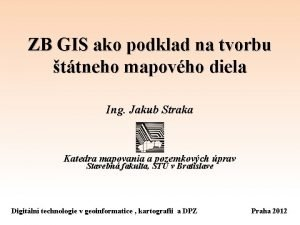 ZB GIS ako podklad na tvorbu ttneho mapovho