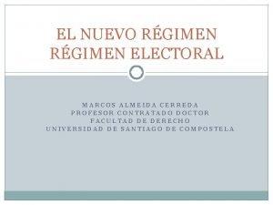 EL NUEVO RGIMEN ELECTORAL MARCOS ALMEIDA CERREDA PROFESOR
