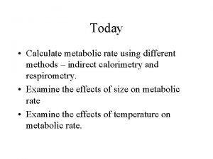 Today Calculate metabolic rate using different methods indirect