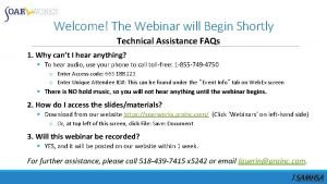 Welcome The Webinar will Begin Shortly Technical Assistance