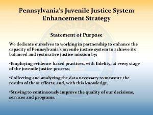 Pennsylvanias Juvenile Justice System Enhancement Strategy Statement of