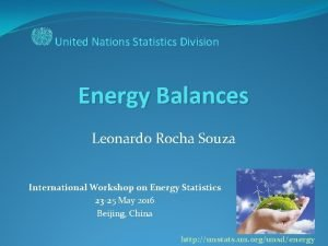 United Nations Statistics Division Energy Balances Leonardo Rocha
