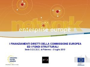 Enterprise Europe Network I FINANZIAMENTI DIRETTI DELLA COMMISSIONE