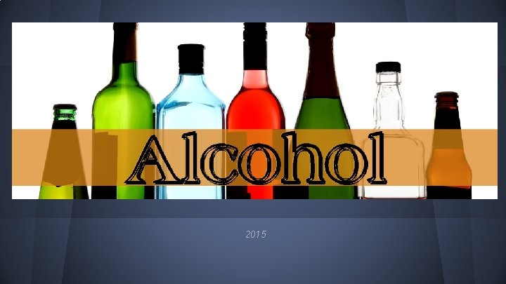2015 Alcohol is the most commonly used and