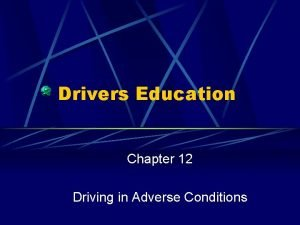 Drivers Education Chapter 12 Driving in Adverse Conditions