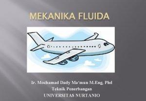 MEKANIKA FLUIDA Ir Mochamad Dady Mamun M Eng