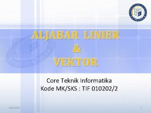 ALJABAR LINIER VEKTOR Core Teknik Informatika Kode MKSKS