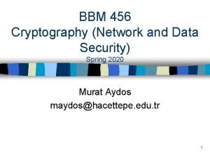 BBM 456 Cryptography Network and Data Security Spring
