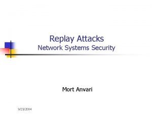 Replay Attacks Network Systems Security Mort Anvari 9232004