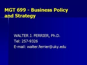 MGT 699 Business Policy and Strategy WALTER J