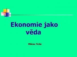 Ekonomie jako vda Milena Tich Ekonomie termn Termn