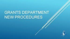 GRANTS DEPARTMENT NEW PROCEDURES GRANTS DEPARTMENT STAFF Jess