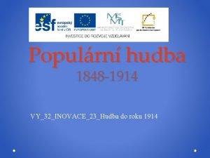 Populrn hudba 1848 1914 VY32INOVACE23Hudba do roku 1914