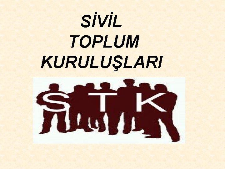 SVL TOPLUM KURULULARI Sivil toplum kurulular nedir Sivil