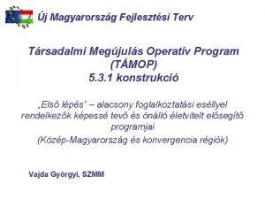 2 5 1 j Magyarorszg Fejlesztsi TAMOP Terv