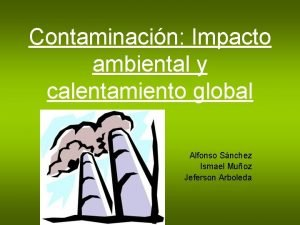 Contaminacin Impacto ambiental y calentamiento global Alfonso Snchez