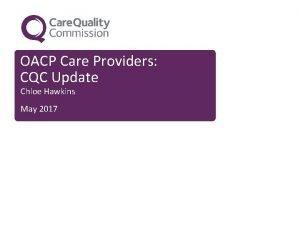 OACP Care Providers CQC Update Chloe Hawkins May
