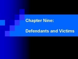 Chapter Nine Defendants and Victims Defendants and Victims
