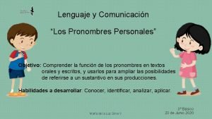 Lenguaje y Comunicacin Los Pronombres Personales Objetivo Comprender