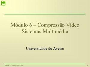 Mdulo 6 Compresso Vdeo Sistemas Multimdia Universidade de