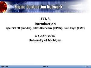 ECN 3 Introduction Lyle Pickett Sandia Gilles Bruneaux