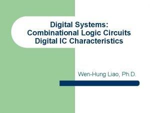Digital Systems Combinational Logic Circuits Digital IC Characteristics