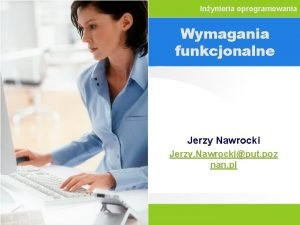 Inynieria oprogramowania Wymagania funkcjonalne Jerzy Nawrocki Jerzy Nawrockiput