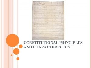 CONSTITUTIONAL PRINCIPLES AND CHARACTERISTICS PRINCIPLES OR CHARACTERISTICS OF