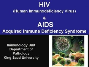 HIV Human Immunodeficiency Virus AIDS Acquired Immune Deficiency