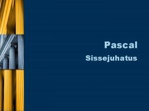 Pascal Sissejuhatus Programmi struktuur program programmi nimi deklaratsioonide