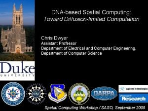 DNAbased Spatial Computing Toward Diffusionlimited Computation Chris Dwyer