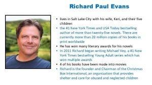 Richard Paul Evans lives in Salt Lake City
