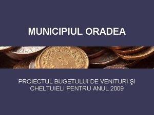 MUNICIPIUL ORADEA PROIECTUL BUGETULUI DE VENITURI I CHELTUIELI