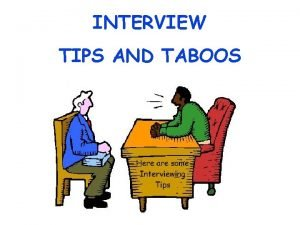 INTERVIEW TIPS AND TABOOS WHY INTERVIEW They seem