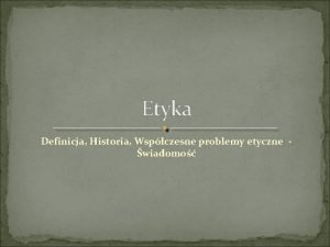 Definicja Historia Wspczesne problemy etyczne wiadomo Sowo etyka