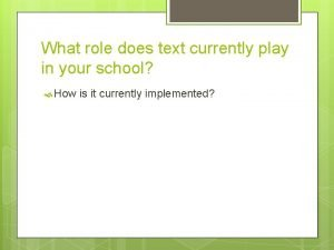 What role does text currently play in your