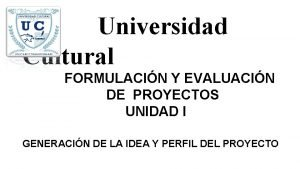 Universidad Cultural FORMULACIN Y EVALUACIN DE PROYECTOS UNIDAD