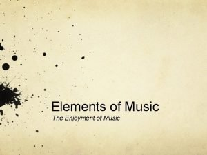 Elements of Music The Enjoyment of Music Melody
