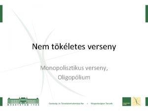 Nem tkletes verseny Monopolisztikus verseny Oligoplium Monopolisztikus verseny