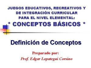 JUEGOS EDUCATIVOS RECREATIVOS Y DE INTEGRACIN CURRICULAR PARA