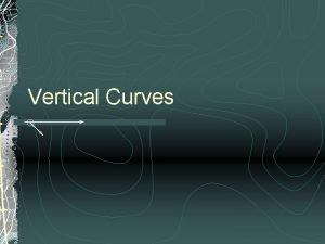 Vertical Curves Profiles Curve a Crest Vertical Curve