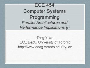 ECE 454 Computer Systems Programming Parallel Architectures and