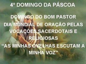4 DOMINGO DA PSCOA DOMINGO DO BOM PASTOR