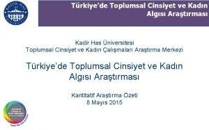 Trkiyede Toplumsal Cinsiyet ve Kadn Algs Aratrmas Kadir