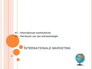 H 7 Internationale marktselectie H 8 Het kiezen