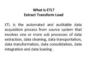 What Is ETL Extract Transform Load ETL is