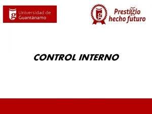 CONTROL INTERNO DEFINICIN DE CONTROL INTERNO Es un