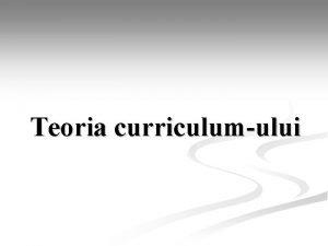 Teoria curriculumului CAPITOLUL IV CONCEPTUL DE CURRICULUM Curriculum