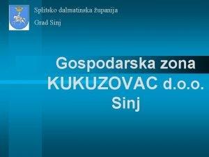 Splitsko dalmatinska upanija Grad Sinj Gospodarska zona KUKUZOVAC