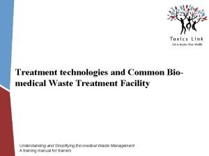 Treatment technologies and Common Biomedical Waste Treatment Facility
